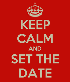 Poster: KEEP CALM AND SET THE DATE