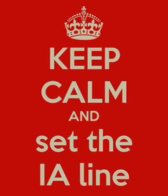Poster: KEEP CALM AND set the IA line