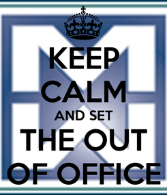 Poster: KEEP CALM AND SET THE OUT OF OFFICE