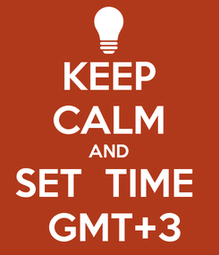 Poster: KEEP CALM AND SET  TIME   GMT+3