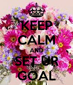 Poster: KEEP CALM AND SET UR GOAL