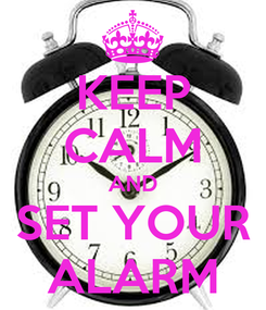 Poster: KEEP CALM AND SET YOUR ALARM