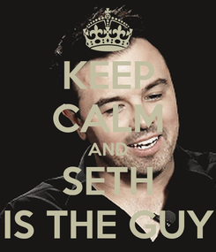 Poster: KEEP CALM AND SETH IS THE GUY