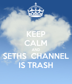 Poster: KEEP CALM AND SETHS  CHANNEL IS TRASH