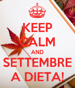 Poster: KEEP CALM AND SETTEMBRE A DIETA!