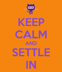 Poster: KEEP CALM AND SETTLE IN