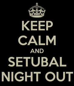 Poster: KEEP CALM AND SETUBAL NIGHT OUT