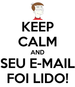 Poster: KEEP CALM AND SEU E-MAIL FOI LIDO!