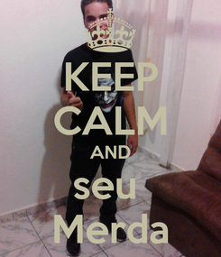 Poster: KEEP CALM AND seu  Merda