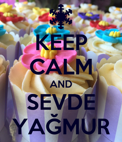 Poster: KEEP CALM AND SEVDE YAĞMUR