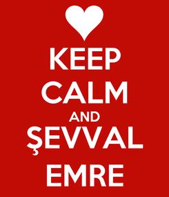 Poster: KEEP CALM AND ŞEVVAL EMRE