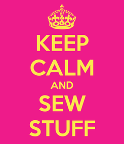 Poster: KEEP CALM AND SEW STUFF