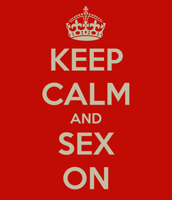 Poster: KEEP CALM AND SEX ON
