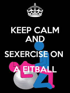 Poster: KEEP CALM AND SEXERCISE ON  A FITBALL