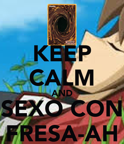 Poster: KEEP CALM AND SEXO CON FRESA-AH