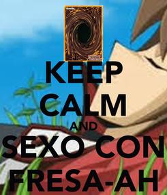 Poster: KEEP CALM AND SEXO CON FRESA-AH