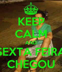 Poster: KEEP CALM AND SEXTA FEIRA CHEGOU