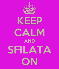 Poster: KEEP CALM AND SFILATA ON