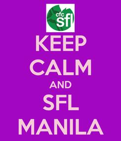 Poster: KEEP CALM AND SFL MANILA