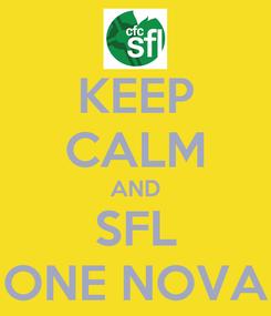 Poster: KEEP CALM AND SFL ONE NOVA