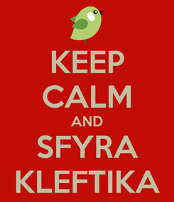 Poster: KEEP CALM AND SFYRA KLEFTIKA