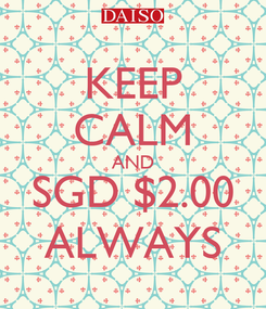Poster: KEEP CALM AND SGD $2.00 ALWAYS