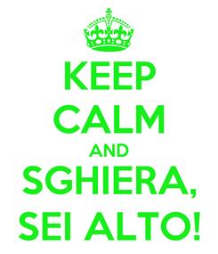 Poster: KEEP CALM AND SGHIERA, SEI ALTO!