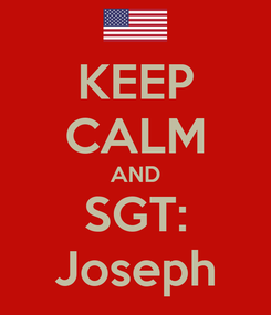 Poster: KEEP CALM AND SGT: Joseph