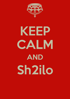 Poster: KEEP CALM AND Sh2ilo