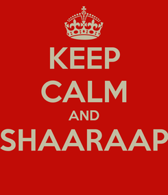 Poster: KEEP CALM AND SHAARAAP