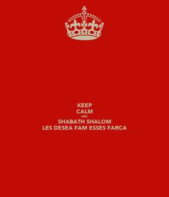 Poster: KEEP CALM AND SHABATH SHALOM LES DESEA FAM ESSES FARCA
