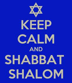 Poster: KEEP CALM AND SHABBAT  SHALOM