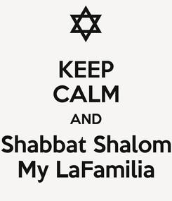 Poster: KEEP CALM AND Shabbat Shalom My LaFamilia