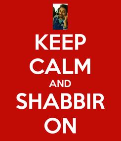 Poster: KEEP CALM AND SHABBIR ON