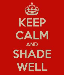 Poster: KEEP CALM AND SHADE WELL