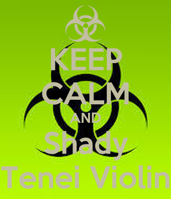 Poster: KEEP CALM AND Shady Tenei Violin