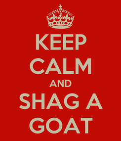 Poster: KEEP CALM AND SHAG A GOAT