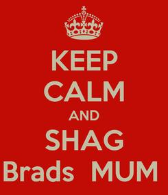 Poster: KEEP CALM AND SHAG Brads  MUM