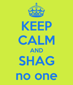 Poster: KEEP CALM AND SHAG no one