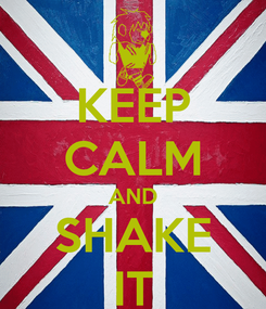 Poster: KEEP CALM AND SHAKE IT