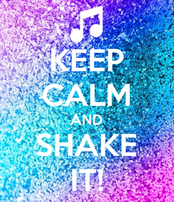 Poster: KEEP CALM AND SHAKE IT!