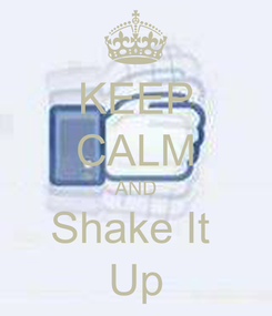 Poster: KEEP CALM AND Shake It  Up