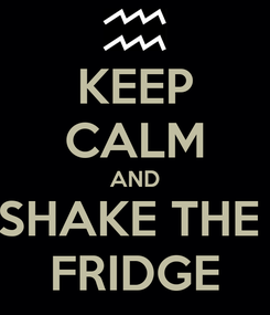Poster: KEEP CALM AND SHAKE THE  FRIDGE
