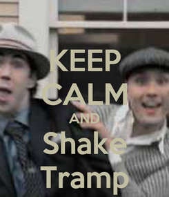 Poster: KEEP CALM AND Shake Tramp