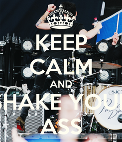 Poster: KEEP CALM AND SHAKE YOUR ASS