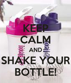 Poster: KEEP CALM AND SHAKE YOUR BOTTLE!