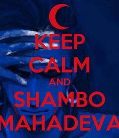 Poster: KEEP CALM AND SHAMBO MAHADEVA