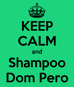 Poster: KEEP CALM and Shampoo Dom Pero