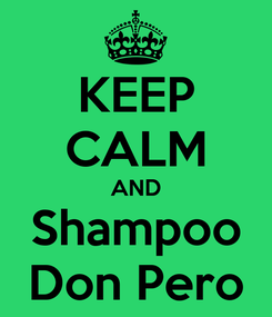 Poster: KEEP CALM AND Shampoo Don Pero