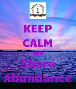 Poster: KEEP CALM AND Share Abundance